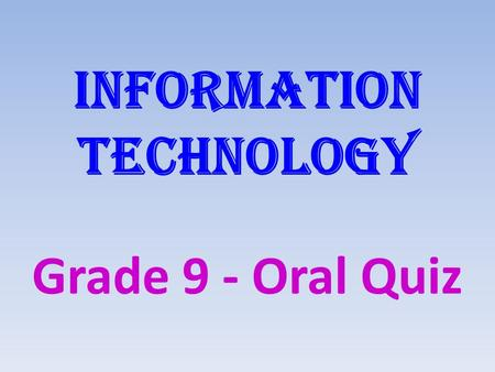Information technology Grade 9 - Oral Quiz. Question Options 123 4 56.