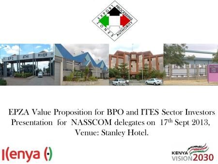 EPZA Value Proposition for BPO and ITES Sector Investors Presentation for NASSCOM delegates on 17 th Sept 2013, Venue: Stanley Hotel. 1.