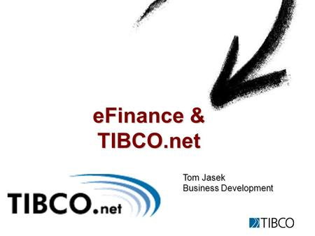 EFinance & TIBCO.net Tom Jasek Business Development.