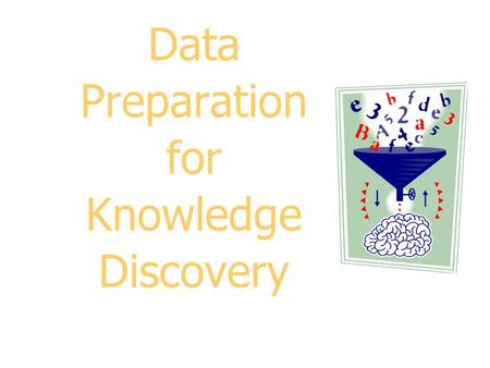 Data Preparation for Knowledge Discovery. 2 Outline: Data Preparation Data Understanding Data Cleaning Metadata Missing Values Unified Date Format Nominal.