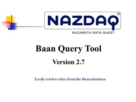 Easily retrieve data from the Baan database Baan Query Tool Version 2.7.
