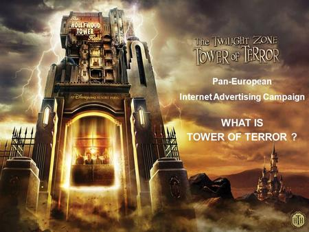 Pan-European Internet Advertising Campaign WHAT IS TOWER OF TERROR ?
