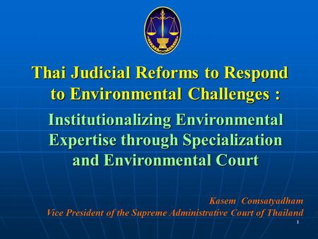 Thai Judicial Reforms to Respond to Environmental Challenges : Institutionalizing Environmental Expertise through Specialization and Environmental Court.