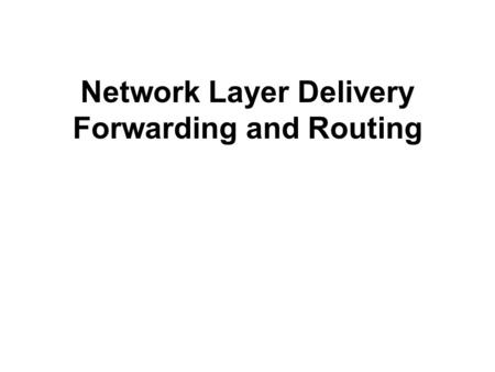 Network Layer Delivery Forwarding and Routing. DELIVERY The network layer supervises the handling of the packets by the underlying physical networks.