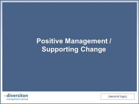 (second logo) Positive Management / Supporting Change (second logo) Positive Management / Supporting Change.