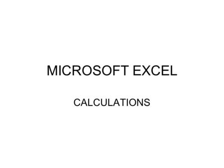 MICROSOFT EXCEL CALCULATIONS. CALCULATIONS: rules 1. A formula must always begin with an equal sign (they will also work with a + or – sign but an equal.