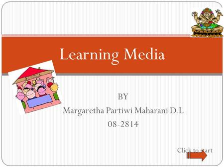 BY Margaretha Partiwi Maharani D.L 08-2814 Click to start Learning Media.