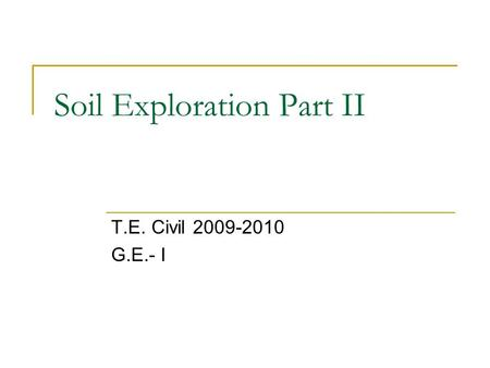 Soil Exploration Part II T.E. Civil 2009-2010 G.E.- I.