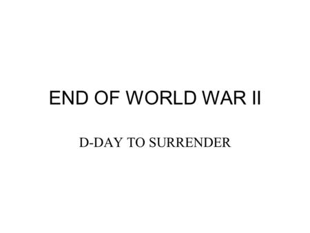 END OF WORLD WAR II D-DAY TO SURRENDER. AMERICAN ENTRANCE After the Japanese attacked Pearl Harbour in Hawaii on December 7, 1941, the American forces.