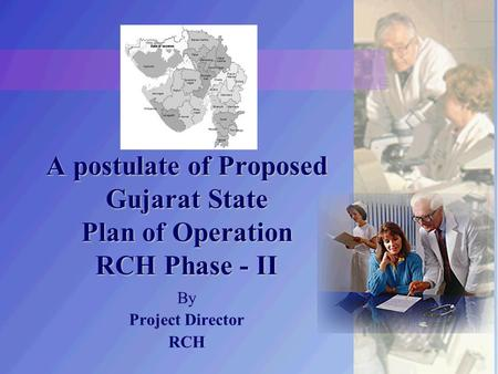 A postulate of Proposed Gujarat State Plan ofOperation RCH Phase - II A postulate of Proposed Gujarat State Plan of Operation RCH Phase - II By Project.