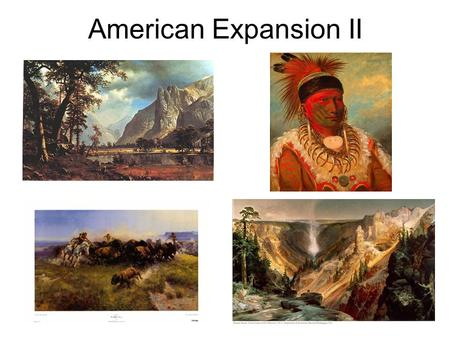 American Expansion II. Magnetism of the West Men & Family needs: –Once men felt those powerful lures (Gold & Oregon Fever), they were bound to tie their.