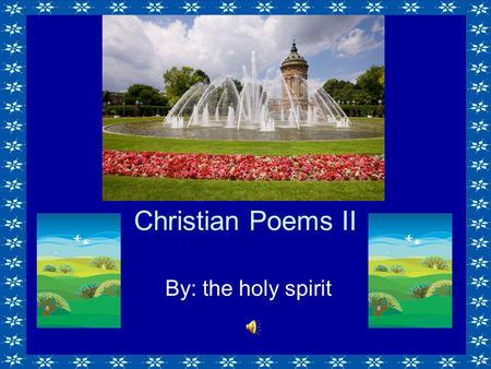 Christian Poems II By: the holy spirit. INDEX Holy…………….3 Divine………….4 Faith…………..6 Chaste…………8 Communion…….9 Choice………..10 Grace…………12 All The Things.