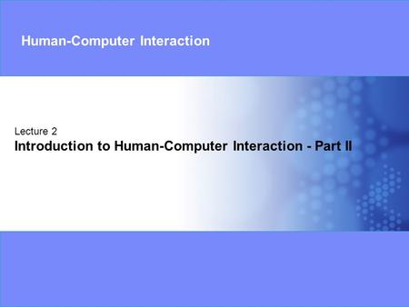 Lecture 2 Introduction to Human-Computer Interaction - Part II Human-Computer Interaction.