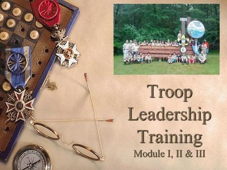 Troop Leadership Training Module I, II & III. Training boy leaders to run their troop is the Scoutmaster's most important job. Train Scouts to do a job,