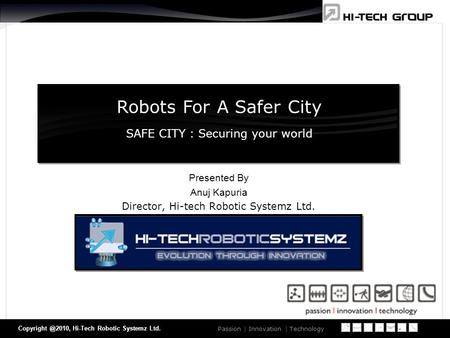 Of 30 Passion | Innovation | Technology Hi-Tech Robotic Systemz Ltd. Robots For A Safer City SAFE CITY : Securing your world Presented.