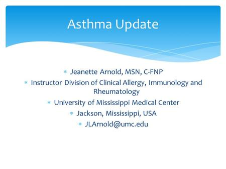 Jeanette Arnold, MSN, C-FNP Instructor Division of Clinical Allergy, Immunology and Rheumatology University of Mississippi Medical Center Jackson, Mississippi,