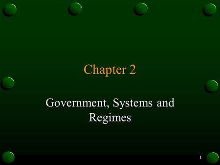 1 Chapter 2 Government, Systems and Regimes. 2 Why classify political systems? 1. Classification is an essential aid to the understanding of politics.