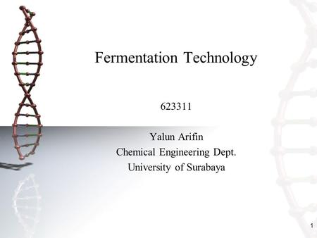 1 Fermentation Technology 623311 Yalun Arifin Chemical Engineering Dept. University of Surabaya.