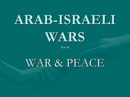 ARAB-ISRAELI WARS Part II WAR & PEACE. CONFLICTS CONTINUE 1957-19661957-1966 –Border skirmishes –Palestinian guerrilla attacks –Israeli retaliatory raids.