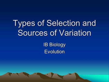 Types of Selection and Sources of Variation IB Biology Evolution.