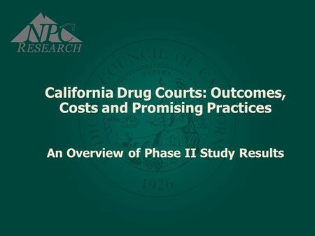 California Drug Courts: Outcomes, Costs and Promising Practices An Overview of Phase II Study Results.