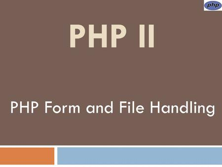 PHP II PHP Form and File Handling. PHP Forms The PHP $_GET and $_POST variables/arrays are used to retrieve information from forms. The $_GET variable.