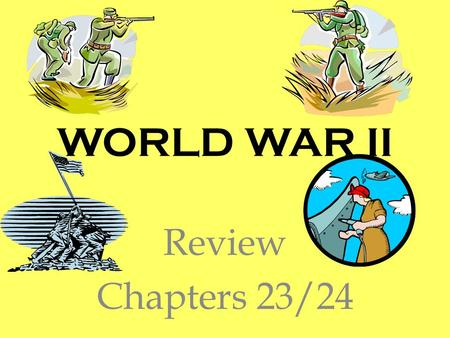 WORLD WAR II Review Chapters 23/24. REVIEW A FEW THINGS: READ, THINK, & REMEMBER!!