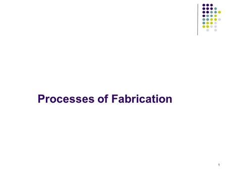 Processes of Fabrication
