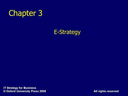 IT Strategy for Business © Oxford University Press 2008 All rights reserved Chapter 3 E-Strategy.