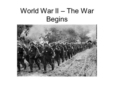 World War II – The War Begins. World War II Begins I.Hitler Makes his Move A. Anschluss – Illegal unification of Austria and Germany. 1. Hitler claimed.
