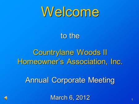 1 Welcome to the Countrylane Woods II Homeowners Association, Inc. Annual Corporate Meeting March 6, 2012.