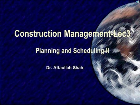 SIVA 1 Construction Management-Lec3 Planning and Scheduling-II Dr. Attaullah Shah.