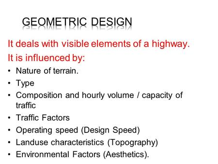 It deals with visible elements of a highway. It is influenced by: Nature of terrain. Type Composition and hourly volume / capacity of traffic Traffic.