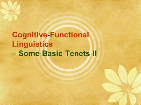 Cognitive-Functional Linguistics – Some Basic Tenets II.
