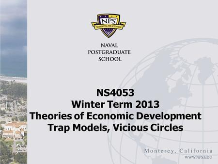 NS4053 Winter Term 2013 Theories of Economic Development Trap Models, Vicious Circles.