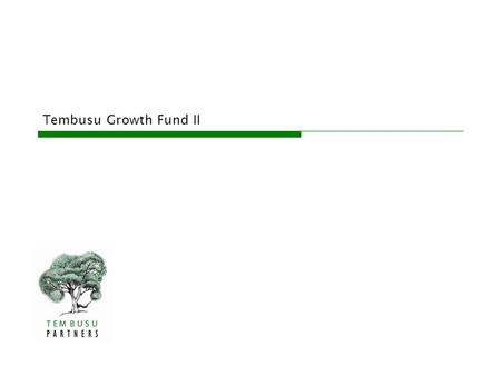 Tembusu Growth Fund II. This document is for discussion purposes only and does not constitute an offering in any way or any jurisdiction. Reproduction.