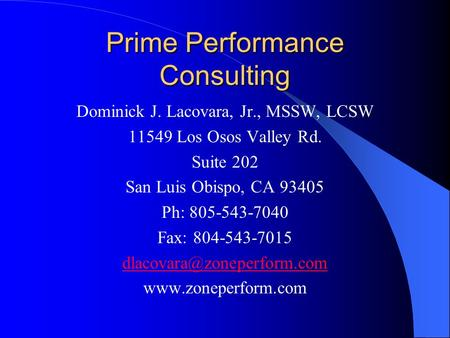 Prime Performance Consulting Dominick J. Lacovara, Jr., MSSW, LCSW 11549 Los Osos Valley Rd. Suite 202 San Luis Obispo, CA 93405 Ph: 805-543-7040 Fax: