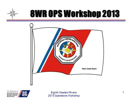 1 Eighth Western Rivers 2013 Operations Workshop 8WR OPS Workshop 2013.