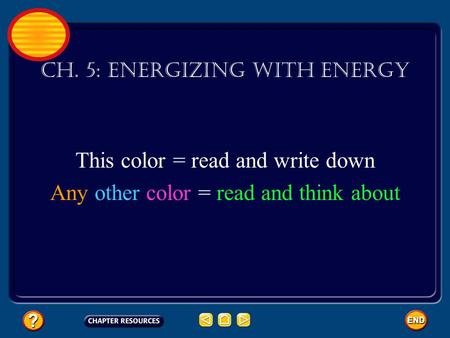 Ch. 5: Energizing With Energy This color = read and write down Any other color = read and think about.