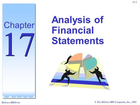 McGraw-Hill/Irwin © The McGraw-Hill Companies, Inc., 2005 17-1 Analysis of Financial Statements Chapter 17.