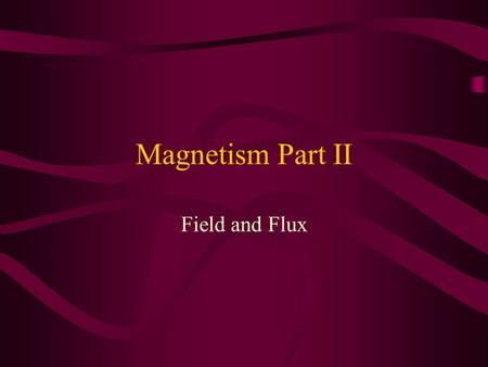 Magnetism Part II Field and Flux. Origins of Magnetic Fields Using Biot-Savart Law to calculate the magnetic field produced at some point in space by.