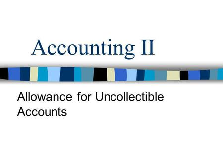 Accounting II Allowance for Uncollectible Accounts.