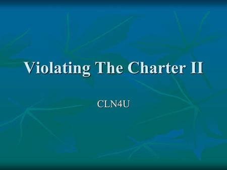 Violating The Charter II CLN4U. Charter Violations If an individual feels their rights have been violated, the onus is on the individual to prove this.
