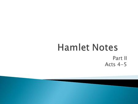 Part II Acts 4-5. Scene I Im a bit confused about Hamlets madness, to be honest. Lets rewind to line Act 3, Scene 4, (line 185): Or paddling in your neck.