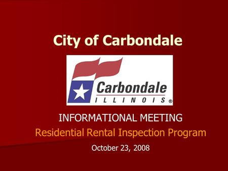 City of Carbondale INFORMATIONAL MEETING Residential Rental Inspection Program October 23, 2008.
