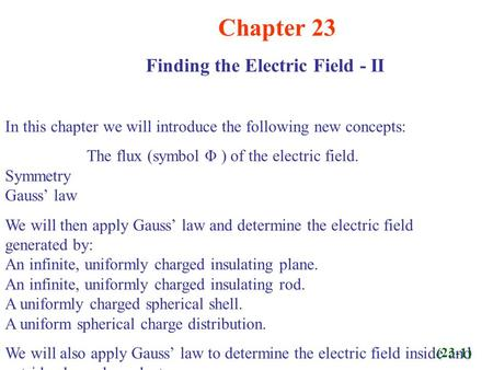 Chapter 23 Finding the Electric Field - II In this chapter we will introduce the following new concepts: The flux (symbol Φ ) of the electric field. Symmetry.