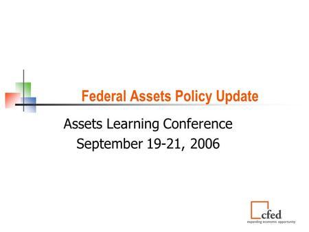 Federal Assets Policy Update Assets Learning Conference September 19-21, 2006.
