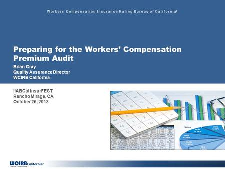W o r k e r s C o m p e n s a t i o n I n s u r a n c e R a t i n g B u r e a u o f C a l i f o r n i a ® Preparing for the Workers Compensation Premium.