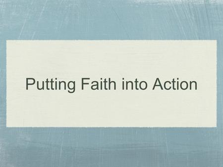 Putting Faith into Action. Luke 17: Increase Our Faith 5 The apostles said to the Lord, Increase our faith! 6 And the Lord said, If you had faith like.