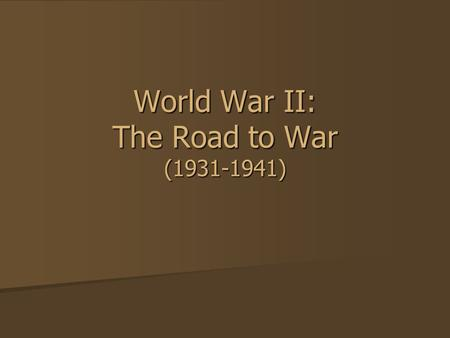 World War II: The Road to War (1931-1941). Section 1: The Rise of Dictators Due to economic hardship, and bitterness from the terms of WWI resolution,